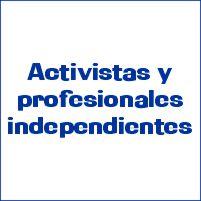 Activistas y profesionales independientes